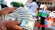 Precio del dólar continúa en alza histórica en medio del anuncio del nuevo bono Yanapay
