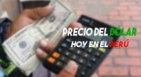 Revisa el precio del dólar HOY en el Perú