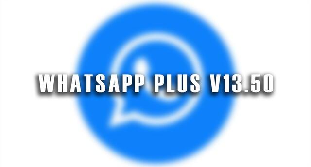 Conoce lo que pasa con tu cuenta si descargas WhatsApp Plus V13.50
